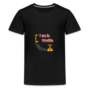 I am in treble You will love the hot tee - Kids' Premium T-Shirt