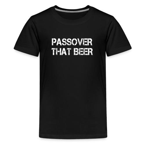 Passover That Beer Pesach Seder Jewish Holiday - Kids' Premium T-Shirt