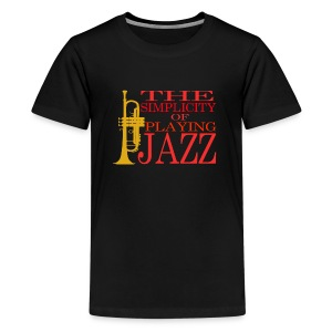 Trumpet T-Shirt - The Simplicity Of Playing Jazz - Kids' Premium T-Shirt
