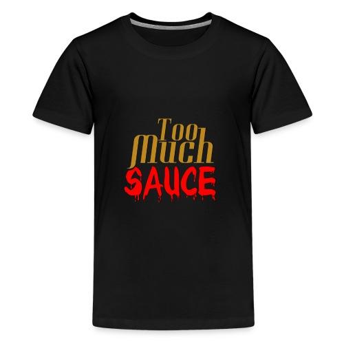 Too Much Sauce Gear - Kids' Premium T-Shirt