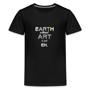 Earth Without Art is Just Eh - Kids' Premium T-Shirt