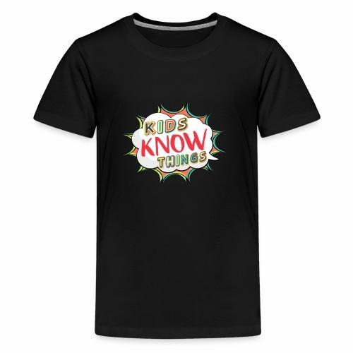 Kids Know Things - Kids' Premium T-Shirt