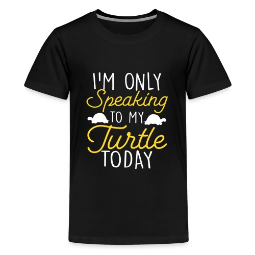 I'm Only Speaking To My Turtle Today turtles love - Kids' Premium T-Shirt