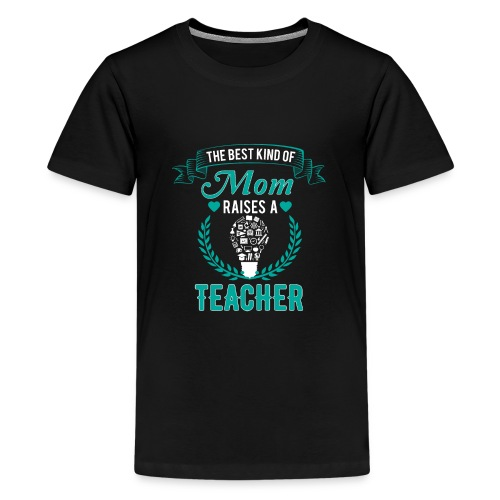 The Best Kind Of Mom Raises A Teacher T-Shirt - Kids' Premium T-Shirt