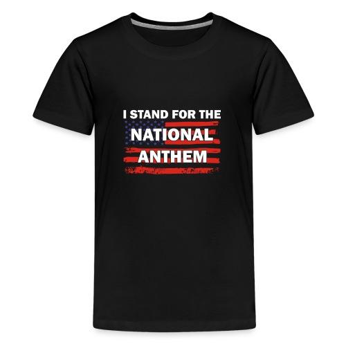 I Stand For The National Anthem Patriotic USA shir - Kids' Premium T-Shirt