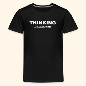 THINKING PLEASE WAIT - Kids' Premium T-Shirt