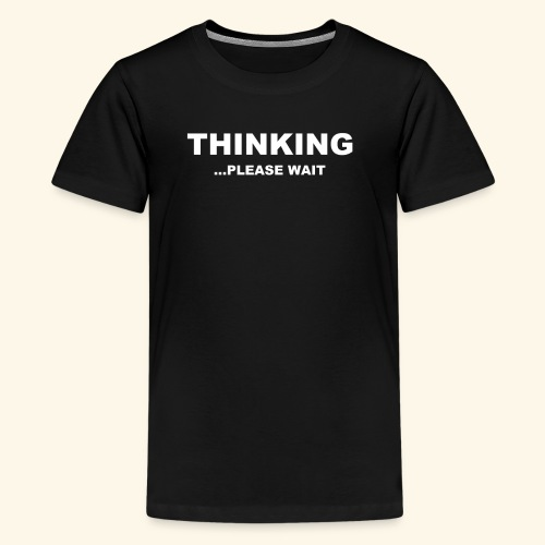 THINKING PLEASE WAIT - Kids' Premium T-Shirt