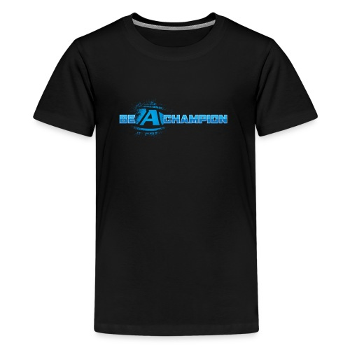 Be a Champion - Kids' Premium T-Shirt
