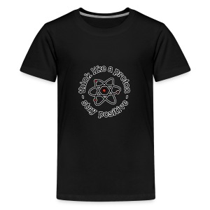 think like a proton and stay positive merchandise - Kids' Premium T-Shirt