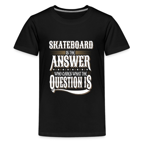 Skateboard Is the Answer Who Cares Question is - Kids' Premium T-Shirt