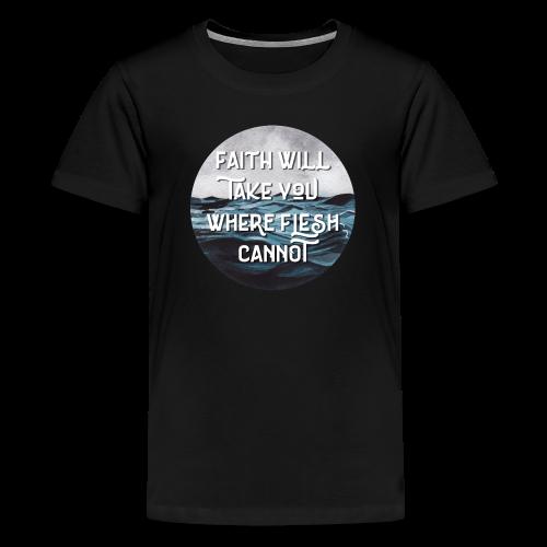 Faith Will Take You Where Flesh Cannot - Kids' Premium T-Shirt