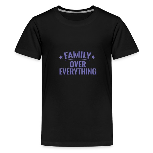 FAMILY OVER EVERYTHING - Kids' Premium T-Shirt