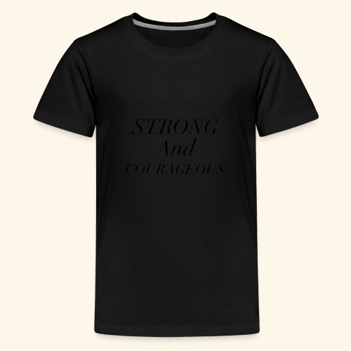 Strong and Courageous - Kids' Premium T-Shirt