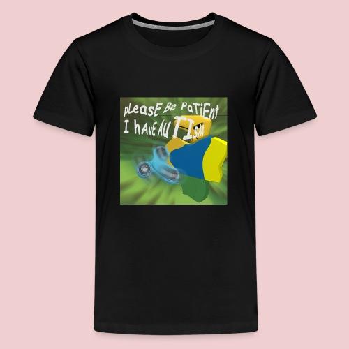 please be patient I have autism - Kids' Premium T-Shirt