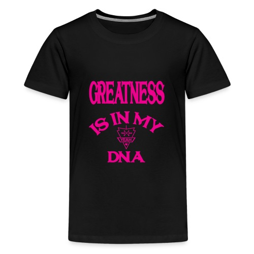 GREATNESS IS IN MY DNA - Kids' Premium T-Shirt