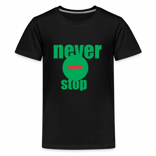 never stop - Kids' Premium T-Shirt