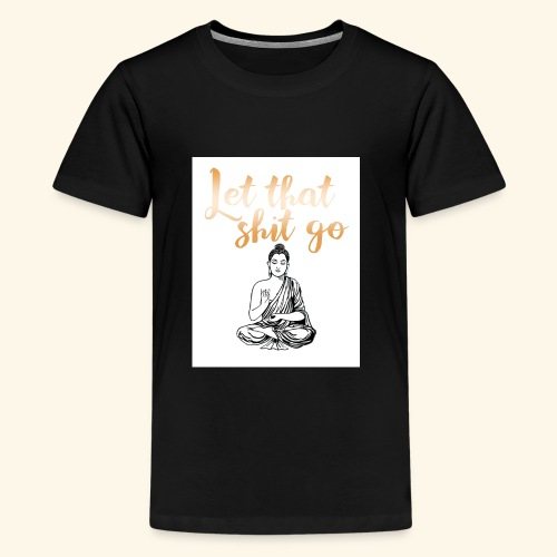 #let #that #shit #go #rose #buddha - Kids' Premium T-Shirt