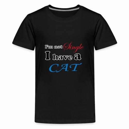 i m not single i have a cat - Kids' Premium T-Shirt