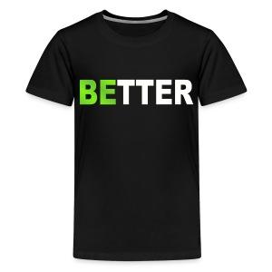 be better - Kids' Premium T-Shirt