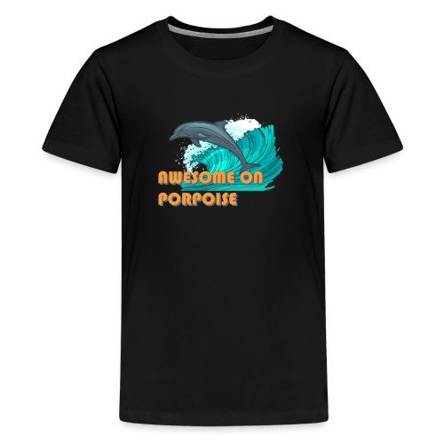 Awesome On Porpoise - Kids' Premium T-Shirt