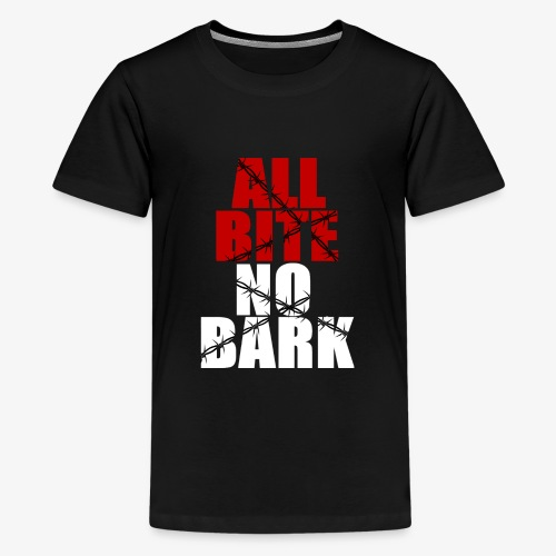All Bite No Bark - Kids' Premium T-Shirt