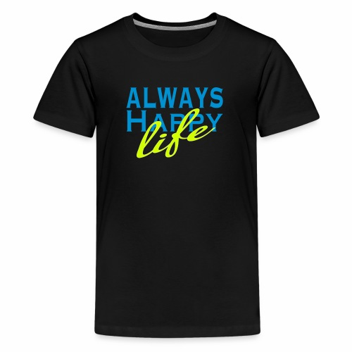 Always Happy Life - Kids' Premium T-Shirt