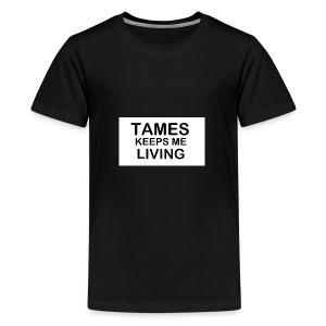 Tames Keeps Me Living - Black - Kids' Premium T-Shirt