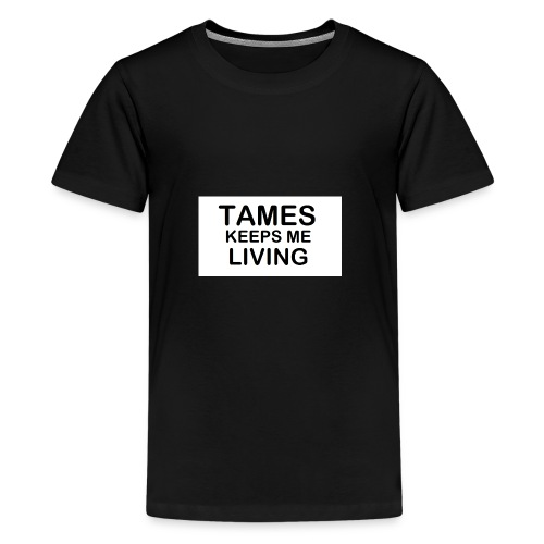 Tames Keeps Me Living - Black - Kids' Premium T-Shirt