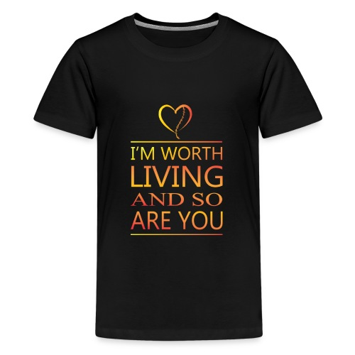 I'm Worth Living & So Are You - Kids' Premium T-Shirt