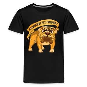 Bulldog Stubborn Yet Friendly - Kids' Premium T-Shirt