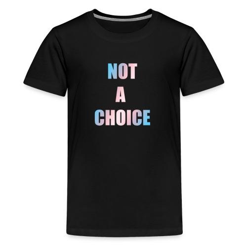 Not A Choice Transgender - Kids' Premium T-Shirt