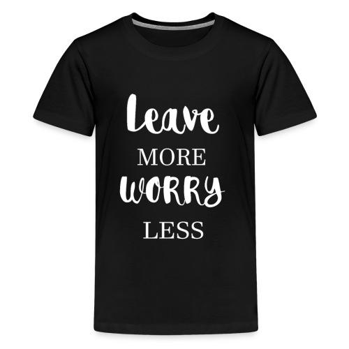 Leave more worry less - Kids' Premium T-Shirt