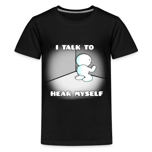 I talk to hear myself - Kids' Premium T-Shirt