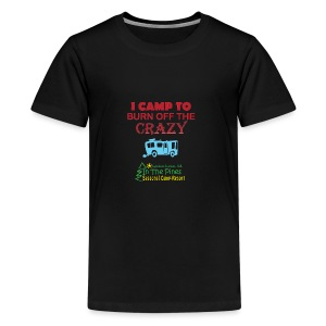I Camp To Burn Off The Crazy - Kids' Premium T-Shirt