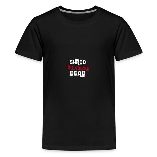 Shred 'Till You're Dead - Kids' Premium T-Shirt