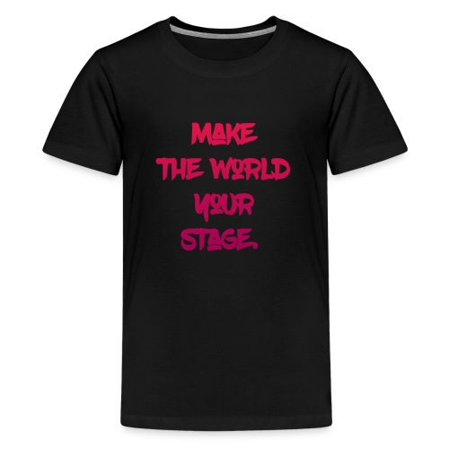 make the world your stage - Kids' Premium T-Shirt