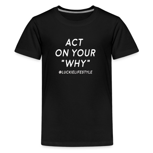 Act on your WHY - Kids' Premium T-Shirt