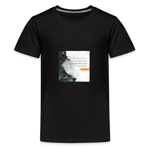 Believe Mark 11:24 - Kids' Premium T-Shirt