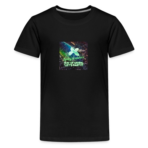 SPRING is Natures Way of Saying Let's Party! - Kids' Premium T-Shirt