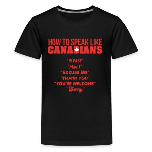 How To Speak Like Canadians - Kids' Premium T-Shirt