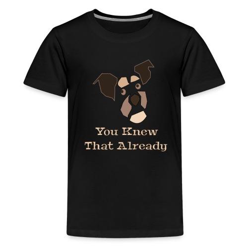You Knew That Already: Attitude Dog - Kids' Premium T-Shirt
