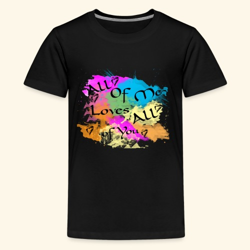 All of me loves all of you - Kids' Premium T-Shirt