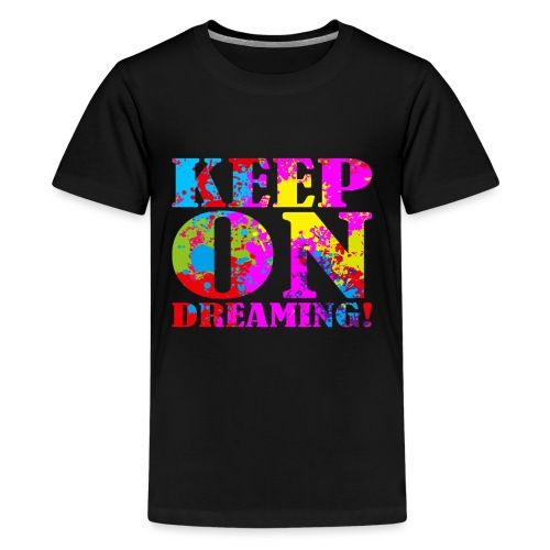Keep on Dreaming - Kids' Premium T-Shirt