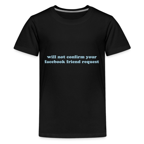 WILL NOT CONFIRM YOUR FACEBOOK REQUEST - Kids' Premium T-Shirt