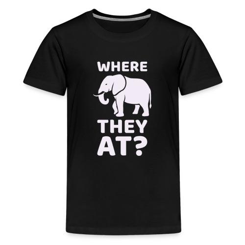 WHERE THEY AT? Funny Elephant Meme Design - Kids' Premium T-Shirt