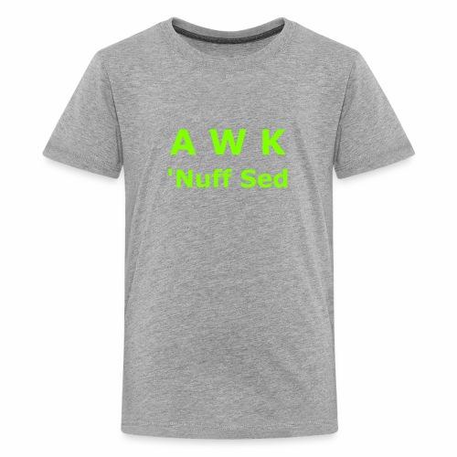 Awk. 'Nuff Sed - Kids' Premium T-Shirt