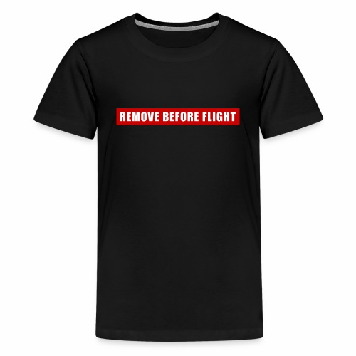 Remove Before Flight - Kids' Premium T-Shirt