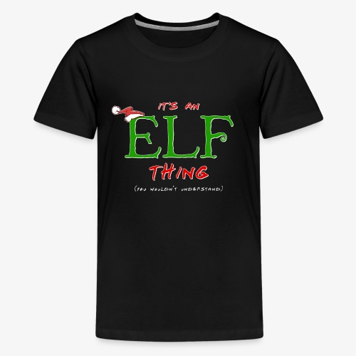 It's an Elf Thing, You Wouldn't Understand - Kids' Premium T-Shirt