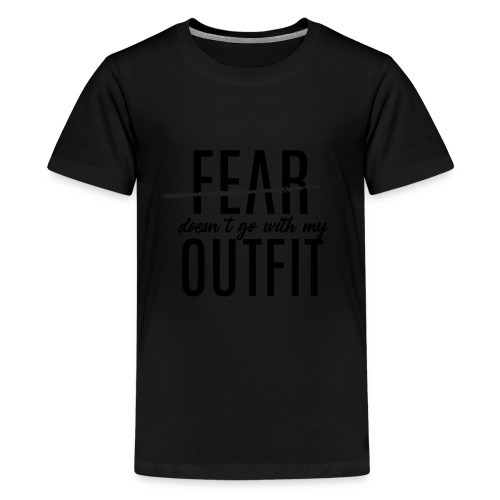 Fear Doesn't Go With My Outfit (Black) - Kids' Premium T-Shirt