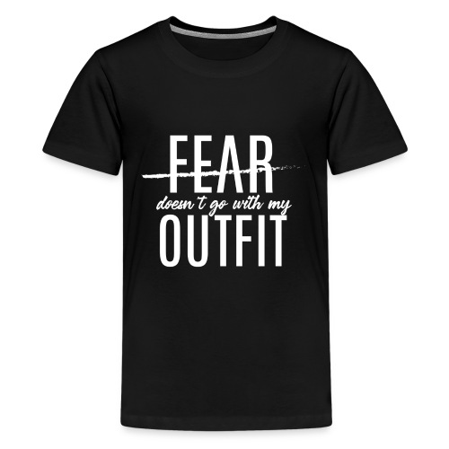 Fear Doesn't Go With My Outfit (White) - Kids' Premium T-Shirt